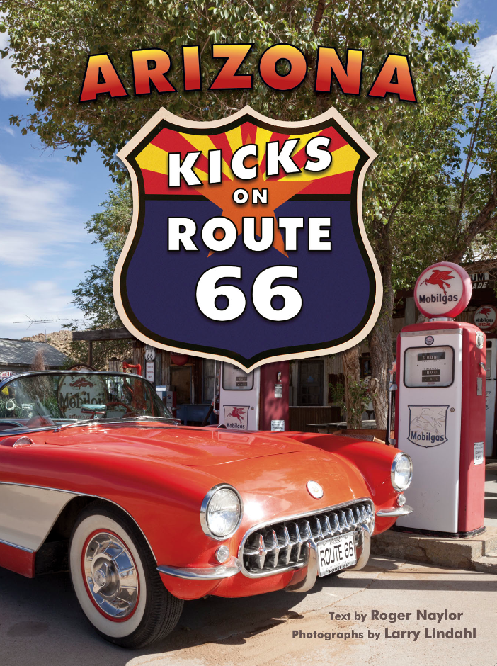 Arizona Kicks on Route 66 Roger Naylor and Larry Lindahl (photographer)